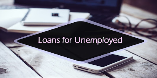 How Much Do You Know About Loans for Unemployed? - Loans for Unemployed