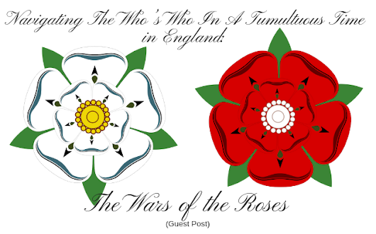 Navigating The Who's Who In A Tumultuous Time in England: The Wars of the Roses - Tudors Dynasty