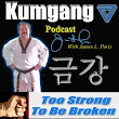 The Kumgang Podcast - You Are Too Strong To Be Broken: You Are Too Strong To Be Broken
