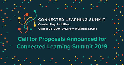 Announcing the Call for Proposals for the 2019 Connected Learning Summit - Connected Learning Alliance