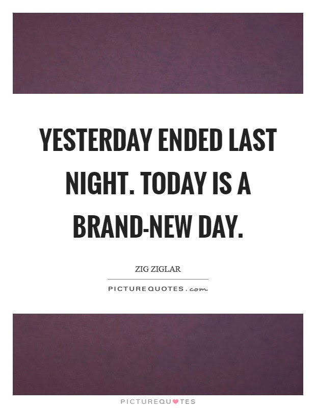 Yesterday Ended Last Night Today Is A Brand New Day Picture Quotes