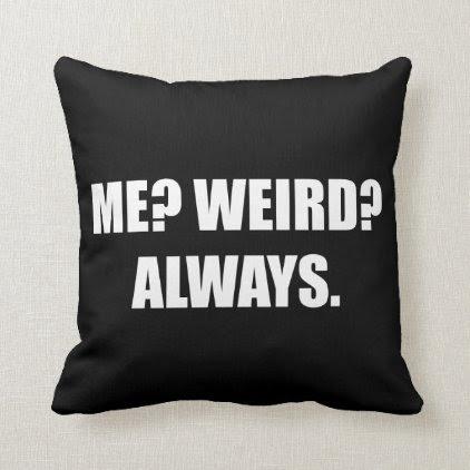 Me Weird Always Throw Pillow