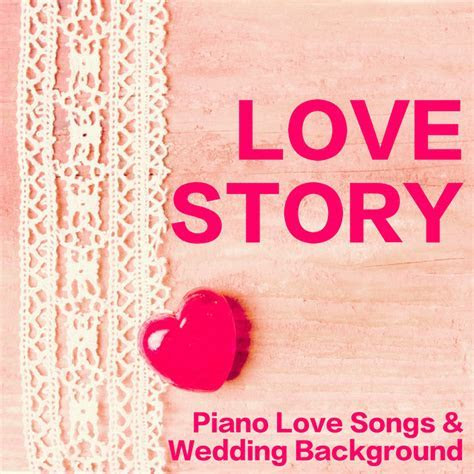 Love Story   Piano Love Songs & Wedding Background Music