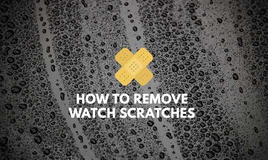 7 Ways to Remove Watch Scratches - Infinity Timewatch