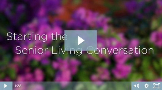Starting the Senior Living Conversation [VIDEO]