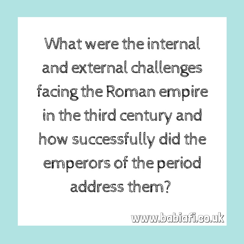 What were the internal and external challenges facing the Roman empire in the third century and how successfully did the emperors of the period address them?