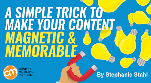 A Simple Trick to Make Your Content Magnetic and Memorable