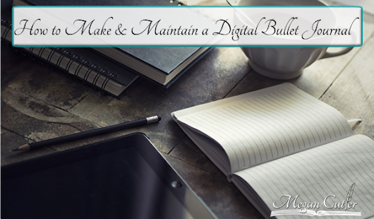 How To Make and Maintain a Digital Bullet Journal • Megan Cutler