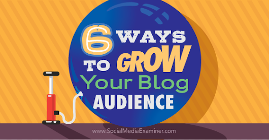 6 Ways to Grow Your Blog Audience
