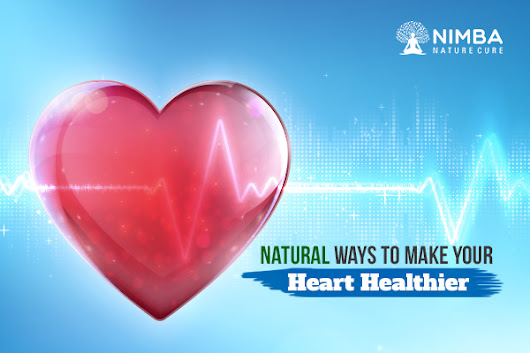 8 Natural Ways To Make Your Heart Healthier (Today)