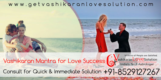 Vashikaran Mantra Love Success Aghori Baba Ji | +91-8529127267