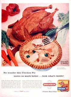 Swanson's frozen Chicken Pot Pies. Who else thought they were a special treat for when Mommy and Daddy were out?  (1957)