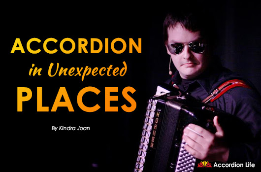 Accordions in Unexpected Places • AccordionLife.com