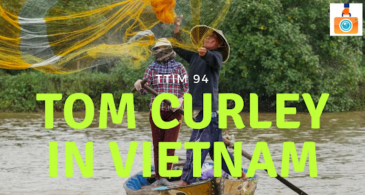 TTIM 94 – Tom Curley in Vietnam | The Traveling Image Makers