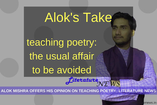 The Common Problem in Teaching Poetry - Alok Mishra - Literature News