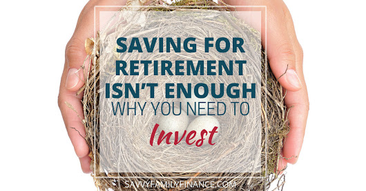 Saving For Retirement Isn't Enough: Why You Need to Invest