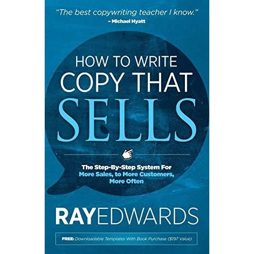 How to Write Copy That Sells: The Step-By-Step System for More Sales, to More Customers, More Often by Ray Edwards — Reviews, Discussion, Bookclubs, Lists
