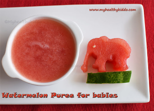 Watermelon puree for babies | Watermelon juice for babies | When can I give watermelon to my baby? - My Healthy Kiddo