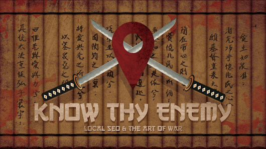 Know Thy Enemy: Local SEO & The Art of War