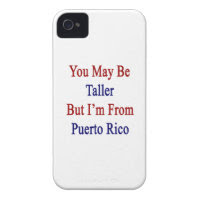 You May Be Taller But I'm From Puerto Rico iPhone 4 Covers