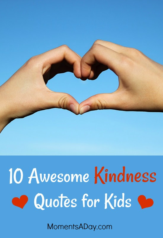 10 Awesome Kindness Quotes For Kids To Learn By Heart Moments A Day