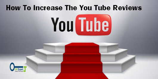 How To Increase The You Tube Reviews - Online Marketing Expert