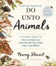 Do unto animals : a friendly guide to how animals live, and how we can make their lives better