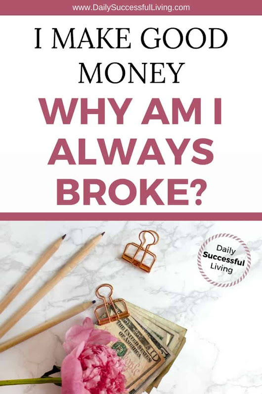 I Make Good Money Why Am I Always Broke? - Daily Successful Living