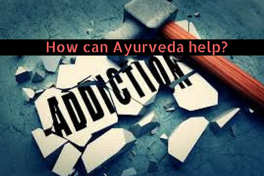 Ayurveda for De-Addiction: Holistic Healing - Ayurvedum