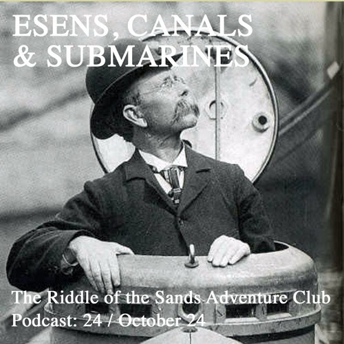 The Riddle of the Sands Adventure Club Podcast 24: Esens, Canals & Submarines by rotscarruthers