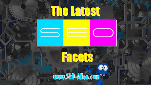 The Latest Search Engine Optimization Facets for Search Engines & Users