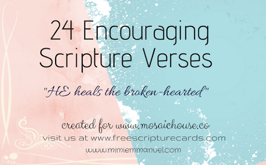24 Encouraging Scripture Verses; HE heals the broken-hearted
