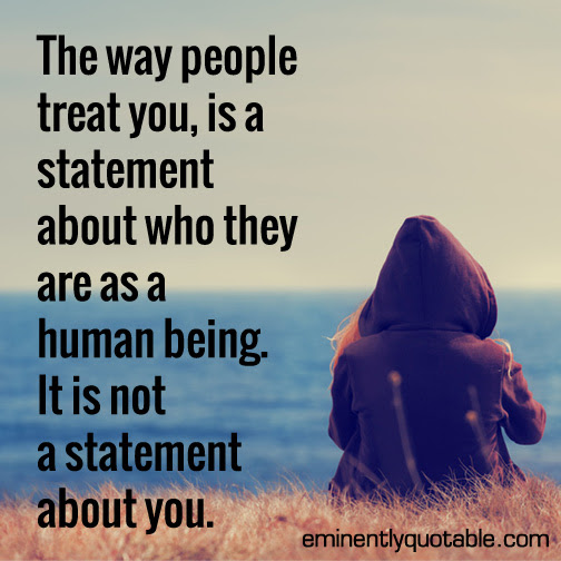 The Way People Treat You ø Eminently Quotable Quotes Funny