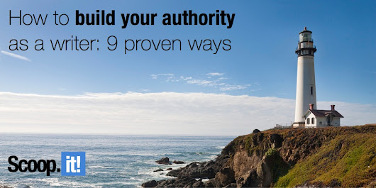 How to build your authority as a writer: 9 proven ways - Scoop.it Blog