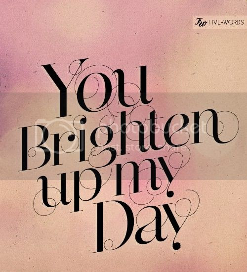 Love Quotes Love Images Sayings You Brighten Up My Day