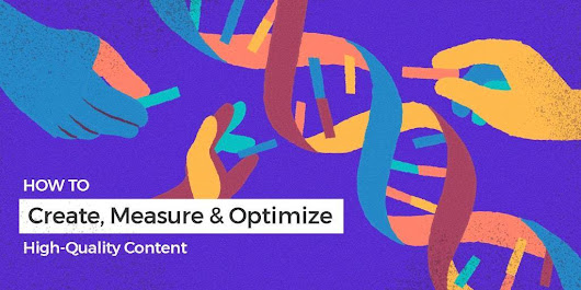 How to Create, Measure and Optimize High-Quality Content - Google-Friendly