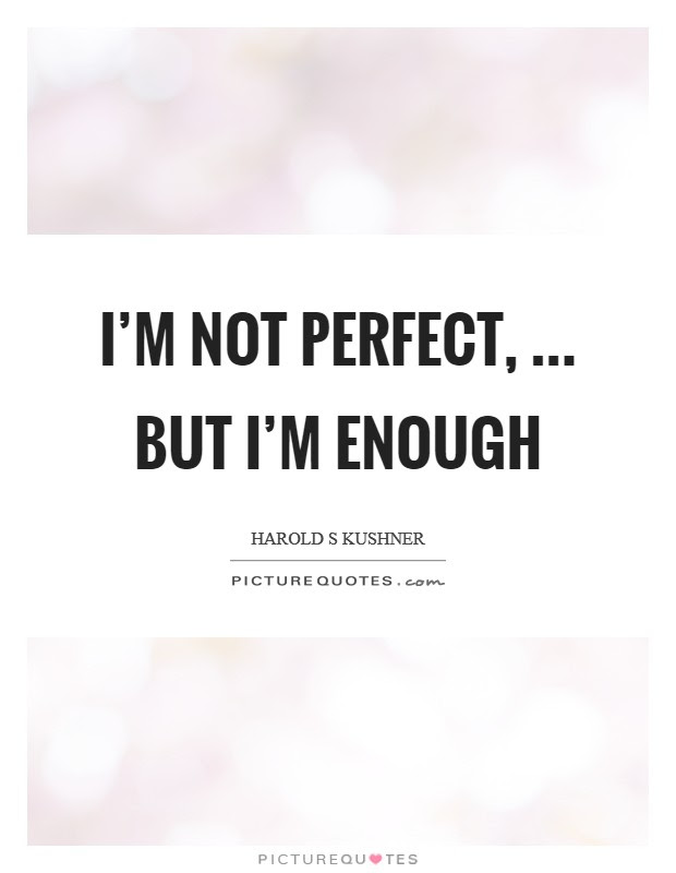 Im Not Perfect But Im Enough Picture Quotes