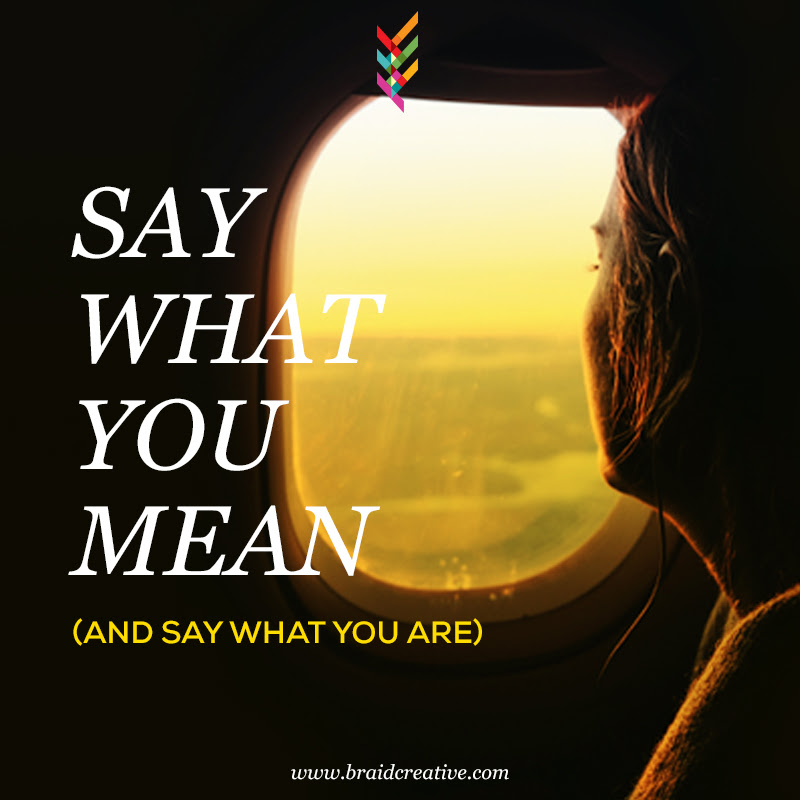 Say What You Mean And Say What You Are Braid Creative Consulting