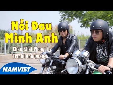 Nỗi Đau Mình Anh - Châu Khải Phong ft Trịnh Đình Quang
