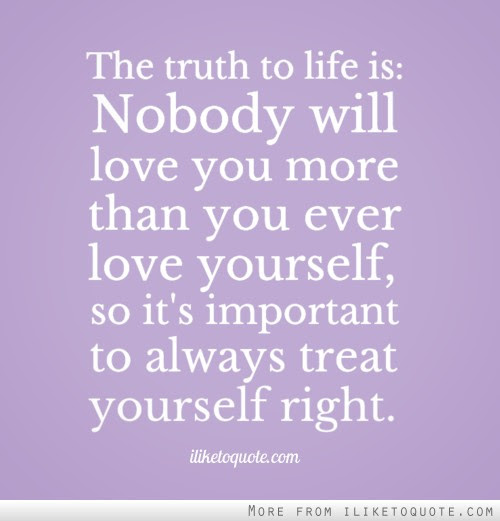 The Truth To Life Is Nobody Will Love You More Than You Ever Love