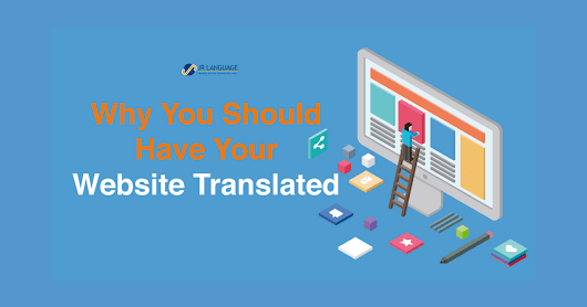 Why You Should Have Your Website Translated - blog-english.jrlanguage.com
