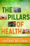 The Pillars of Health: Building a Solid Wellness Foundation with Optimal Nutrition, Cognitive Fitness, Joyous Physical Motion, and Loving Compassion