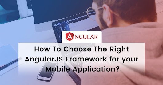 How To Choose The Right AngularJS Framework for your Mobile Application?
