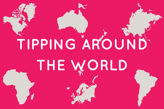 Tipping etiquette around the world - Wonderful Wanderings