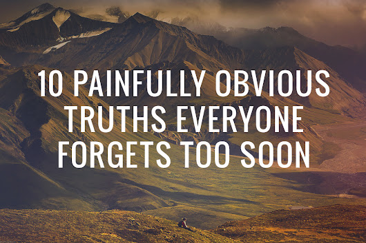 10 Painfully Obvious Truths Everyone Forgets Too Soon | Live Learn Evolve