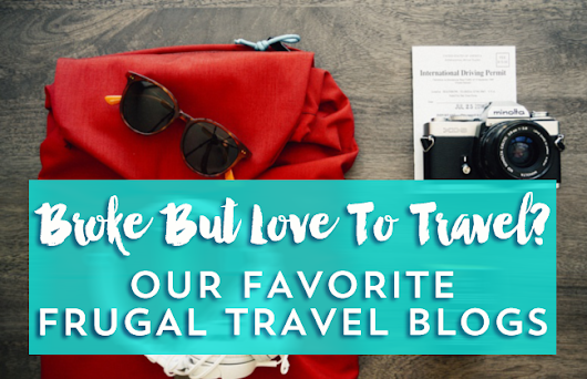 For Travelers On A Budget: Our Favorite Frugal Blogs Roundup