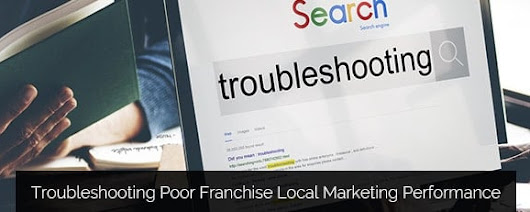 Troubleshooting Poor Franchise Local Marketing Performance - Clicktecs