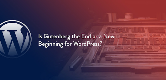 Is Gutenberg the End or a New Beginning for WordPress?