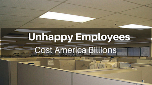 Unhappy Employees Cost America Over $500 Billion Each Year | Irvin Goldman