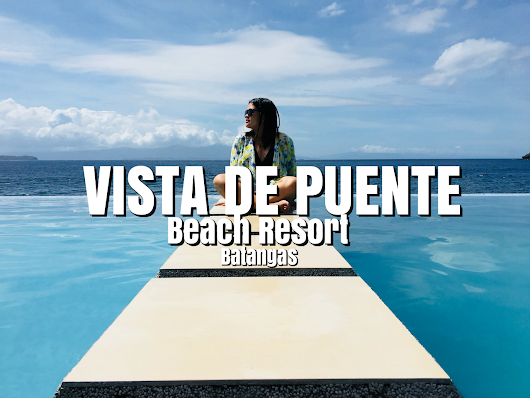 VISTA DE PUENTE BEACH RESORT, BATANGAS — The Jerny - Travel and Inspirations